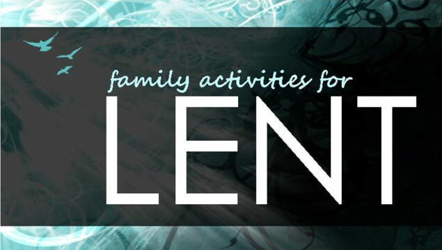 Ideas for Lenten activities your family can share at home