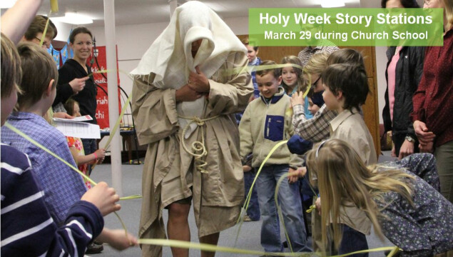 Church School will experience Holy Week through Story Stations, March 29