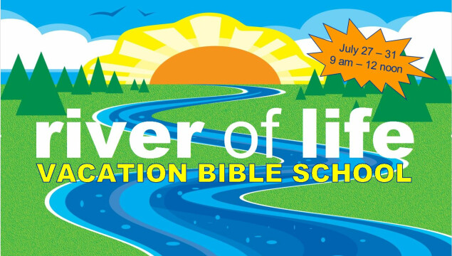 Vacation Bible School, July 27-31, for those entering grades K-5