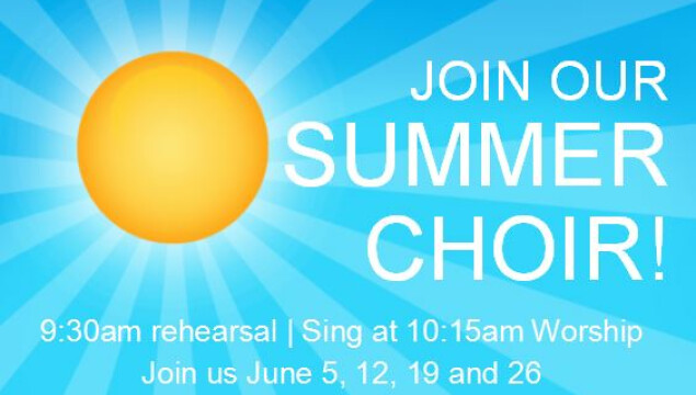 Join us for Summer Choir in June! Rehearse at 9:30 and sing during the 10:15 service