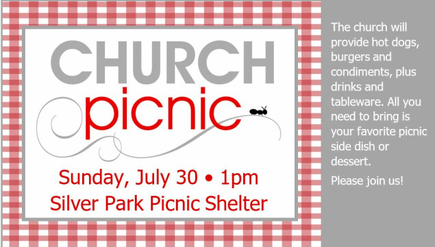 Our Church Picnic will be Sunday, July 30 at 1 pm at Silver Park