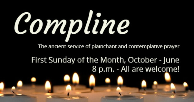 8 pm Compline (doors open at 7:30)