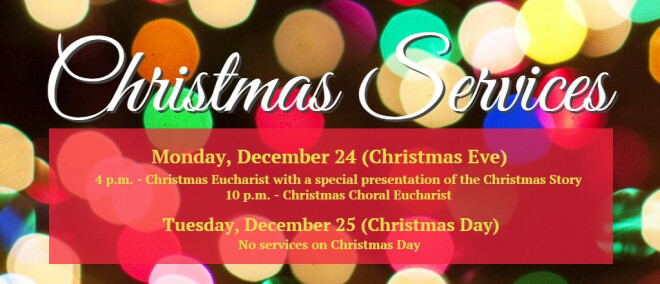 Christmas Eve: Services at 4 pm and 10 pm