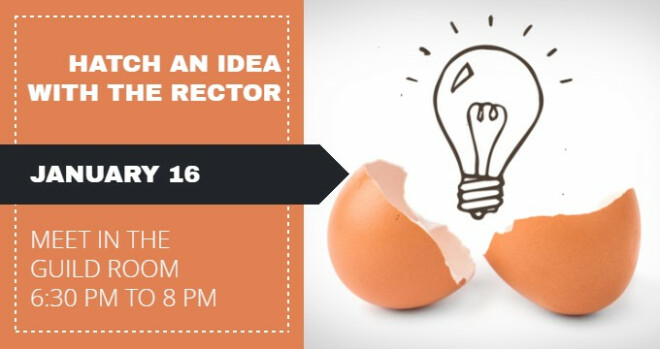 6:30 pm Hatch an Idea with the Rector