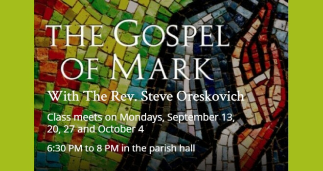 6:30 to 8 pm Class: The Gospel of Mark